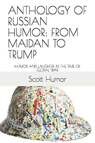 ANTHOLOGY OF RUSSIAN HUMOR: FROM MAIDAN TO TRUMP: HUMOR AND LAUGHTER IN THE TIME OF GLOBAL WAR