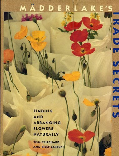 Madderlake's Trade Secrets: Finding & Arranging Flowers Naturally