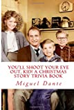 You'll Shoot Your Eye Out, Kid! a Christmas Story Trivia Book, Miguel Dante, 1493692933