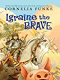 Igraine the Brave, Cornelia Funke, 1410403416
