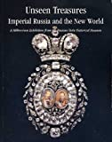 img - for Unseen Treasures Imperial Russia and the New World. A Millennium Exhibition from the Russian State Historical Museum book / textbook / text book