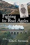 Fighting for Road Apples, Erika C. Stevenson, 1475938829
