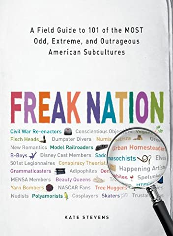 Freak Nation: A Field Guide to 101 of the Most Odd, Extreme, and Outrageous American Subcultures (Sub Pop Book)