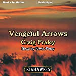 Vengeful Arrows: Kiahawk, Book 5 | Craig Fraley