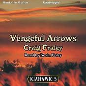 Vengeful Arrows: Kiahawk, Book 5 | Craig Fraley