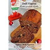 Noël Végétal: Recettes gourmandes et faciles (French Edition)