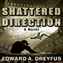 Shattered Direction Audiobook by Edward A. Dreyfus Narrated by James Romick