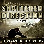 Shattered Direction | Edward A. Dreyfus