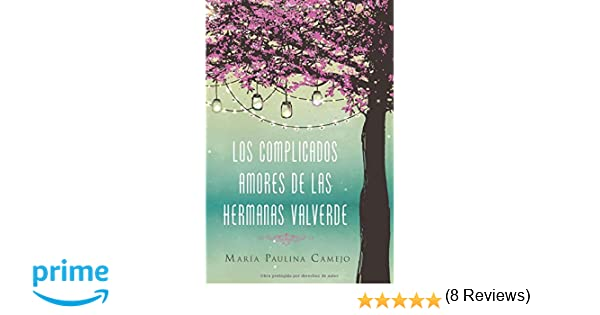 Amazon los complicados amores de las hermanas valverde amazon los complicados amores de las hermanas valverde spanish edition 9780718092290 mara paulina camejo books fandeluxe Choice Image