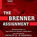 The Brenner Assignment: The Untold Story of the Most Daring Spy Mission of World War II Audiobook by Patrick K. O'Donnell Narrated by Dennis Boutsikaris