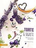 Torte & segreti. Dolci facili e golosi delle Dolomiti. Ediz. illustrata