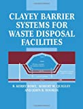Clayey Barrier Systems for Waste Disposal Facilities, R. Kerry Rowe and John R. Booker, 0419226001