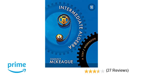 Intermediate algebra a textworkbook textbooks available with intermediate algebra a textworkbook textbooks available with cengage youbook charles p mckeague 9781133103646 amazon books fandeluxe Images