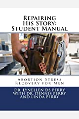 Repairing His Story: Student Manual: Abortion Stress Recovery for Men Paperback