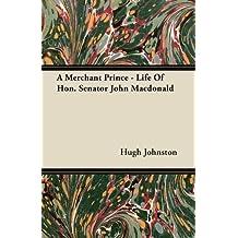 A Merchant Prince - Life of Hon. Senator John MacDonald