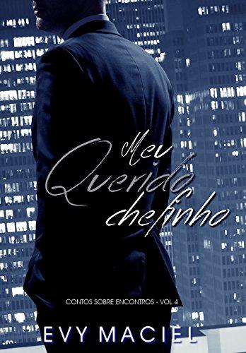 Meu Querido Chefinho (Contos Sobre Encontros Livro 4) (Portuguese Edition) by [Maciel, Evy]