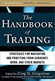 img - for The Handbook of Trading: Strategies for Navigating and Profiting from Currency, Bond, and Stock Markets (McGraw-Hill Financial Education Series) book / textbook / text book