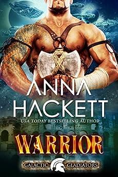 Warrior: A Scifi Alien Romance (Galactic Gladiators Book 2) by [Hackett, Anna]