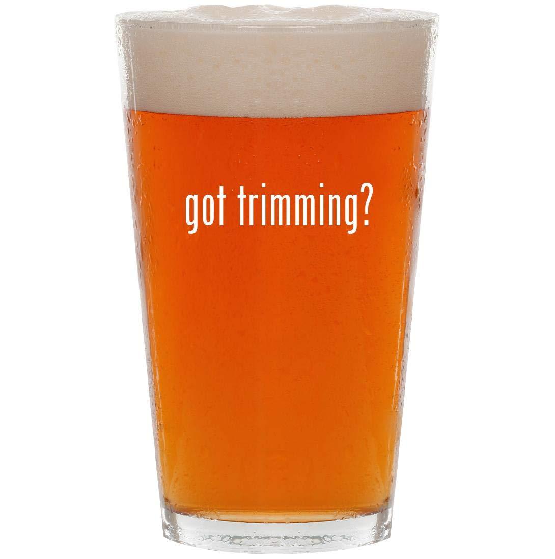 got trimming? - 16oz Pint Beer Glass