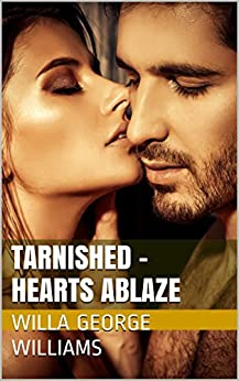 TARNISHED - HEARTS ABLAZE: Four Hearts Find Love on the Oregon Trail 1857 (Tarnished - Hearts Ablaze, Hearts Aflame, and Hearts Afire) by [Williams, Willa George]