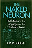 img - for First Edition of Dr. R. Joseph's The Naked Neuron: Evolution and the Languages of the Body and Brain book / textbook / text book