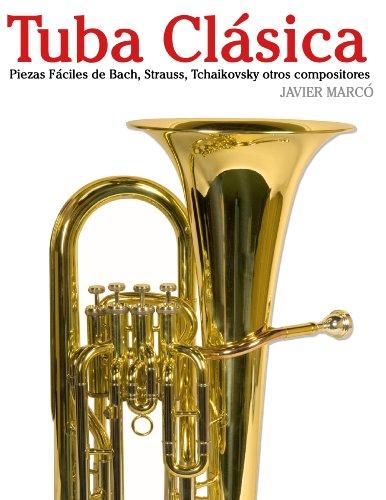 Descargar Libro Tuba Clásica: Piezas Fáciles De Bach, Strauss, Tchaikovsky Y Otros Compositores Javier Marcó