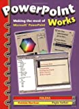 PowerPoint Works: Making the Most of Microsoft PowerPoint Textbook (Folens ICT Programme)