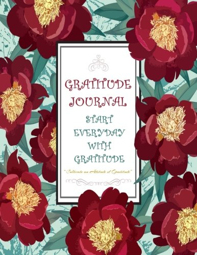 Gratitude Journal - Start Everyday With Gratitude - Cultivate an Attitude of Gratitude: A Guide to Cultivate Gratitude Everyday - Journal With Quotes - Large Size 8.5 x 11 (Volume 1)