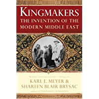 Kingmakers: The Invention of the Modern Middle East (English Edition)