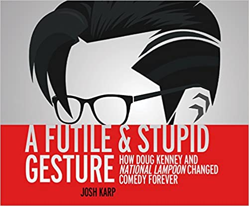 Book A Futile and Stupid Gesture: How Doug Kenney and National Lampoon Changed Comedy Forever