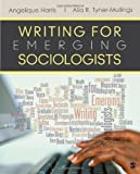 Writing for Emerging Sociologists 1st edition by Harris, Angelique, Tyner-Mullings, Alia R. (2013) Paperback