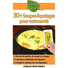 30+ Soupes et potages pour votre santé: Petit guide avec des recettes simples et gourmandes de soupes et potages pour vous faire plaisir et garder votre ligne (eGuide Nature t. 12) (French Edition)