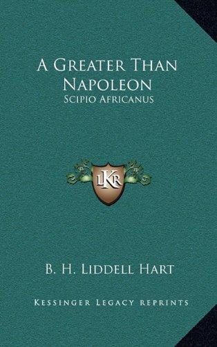 A Greater Than Napoleon: Scipio Africanus