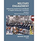 Military Engagement : Influencing Armed Forces Worldwide to Support Democratic Transitions, Blair, Dennis C., 0815724810