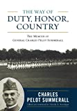 The Way of Duty, Honor, Country: The Memoir of General Charles Pelot Summerall (American Warrior Series)
