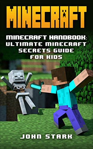 Minecraft: Minecraft Handbook: Ultimate Minecraft Secrets Guide For Kids (Minecraft Handbook, Minecraft Secrets, Minecraft Creations Book 1)
