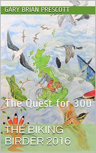 FREE The Biking Birder 2016 : The Quest for 300 (The Biking Birder Adventures Book 1)<br />K.I.N.D.L.E