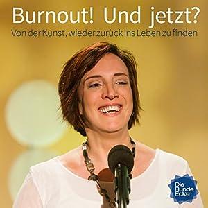 Burnout! Und jetzt? Von der Kunst, wieder zurück ins Leben zu finden Hörbuch