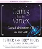 Getting into the Vortex Guided Meditations: Guided Meditations Audio and User Guide (Vortex of Attraction)