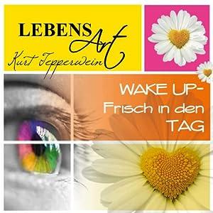 Lebensart: Wake Up - Frisch in den Tag Hörbuch