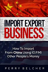 Import Export Business Plan: How To Import From China Using Other Peoples Money
