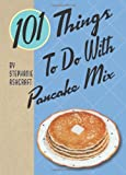 101 Things to Do with Pancake Mix, Stephanie Ashcraft, 1423607902