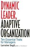 Dynamic Leader Adaptive Organization: Ten Essential Traits for Managers by Larraine Segil (2002-04-18)