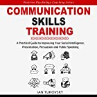 Communication Skills Training: A Practical Guide to Improving Your Social Intelligence, Presentation, Persuasion and Public Speaking: Positive Psychology Coaching Series, Book 9 Hörbuch von Ian Tuhovsky Gesprochen von: Wendell Wadsworth