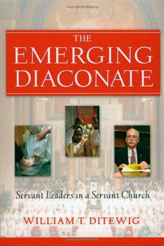 The Emerging Diaconate: Servant Leaders In A Servant Church