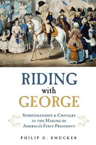 Riding with George: Sportsmanship & Chivalry in the Making of America's First President (Best Horseback Riding In San Diego)