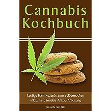Cannabis Kochbuch Lustige Hanf Rezepte zum Selbermachen inklusive Cannabis Anbau Anleitung (German Edition)