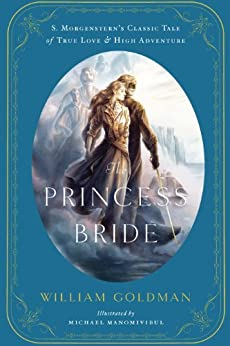The Princess Bride: An Illustrated Edition of S. Morgenstern's Classic Tale of True Love and High Adventure by [Goldman, William]