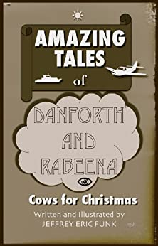 Amazing Tales of Danforth and Rabeena: Cows for Christmas (English Edition) de [Funk, Jeffrey Eric]