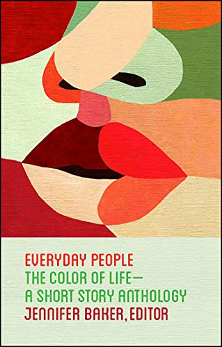 Everyday People: The Color of Life--a Short Story Anthology (Best Short Stories For College Students)